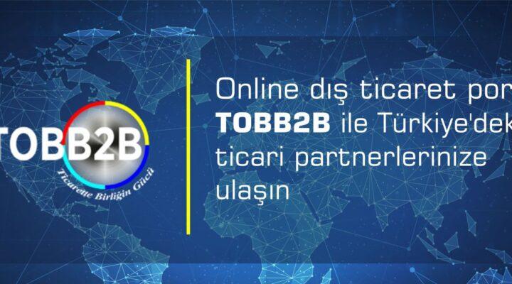 Türkiye ile Olan İş ve Ticaret İlişkilerini Geliştirmek için TOBB2B Platformu
